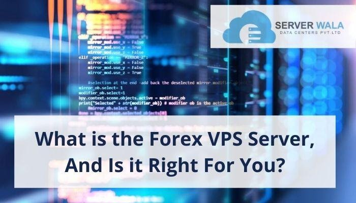 What is the Forex VPS Server, and is it Right For You?